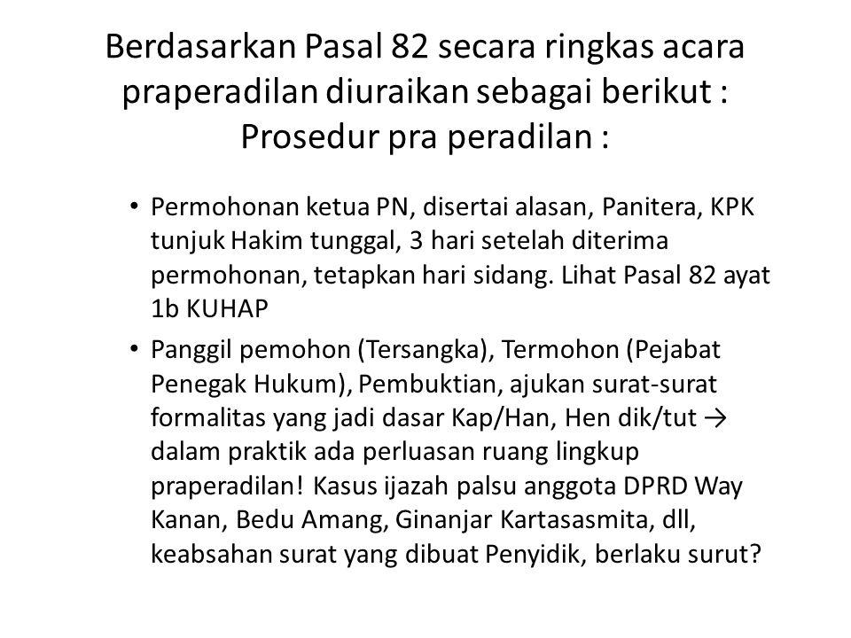 Berdasarkan Pasal 82 secara ringkas acara praperadilan diuraikan sebagai berikut : Prosedur pra peradilan :