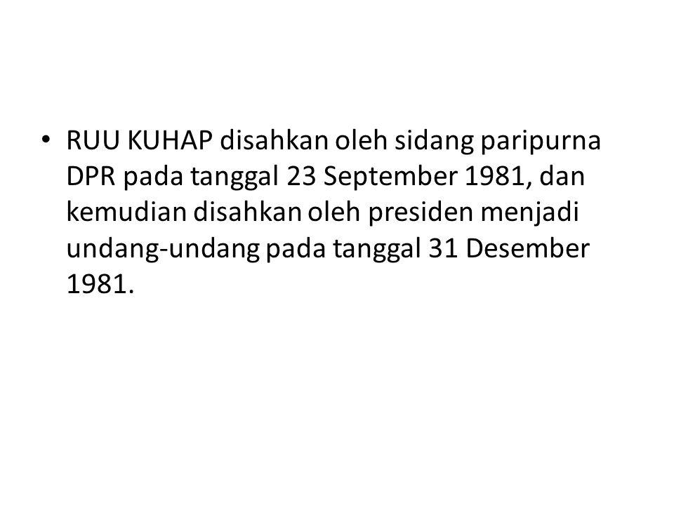 RUU KUHAP disahkan oleh sidang paripurna DPR pada tanggal 23 September 1981, dan kemudian disahkan oleh presiden menjadi undang-undang pada tanggal 31 Desember 1981.