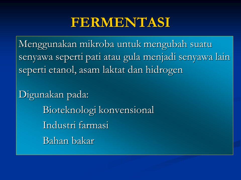 FERMENTASI Menggunakan mikroba untuk mengubah suatu senyawa seperti pati atau gula menjadi senyawa lain seperti etanol, asam laktat dan hidrogen.