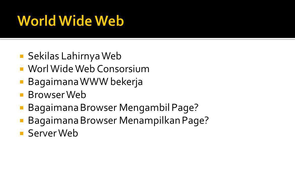 World Wide Web Sekilas Lahirnya Web Worl Wide Web Consorsium