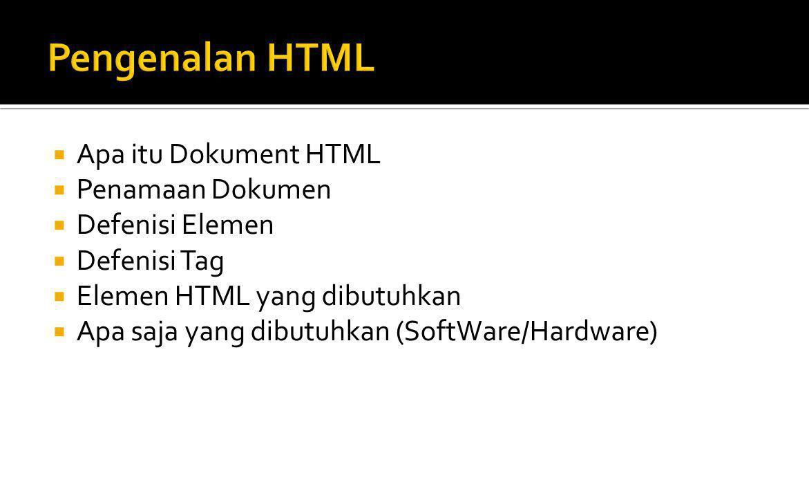 Pengenalan HTML Apa itu Dokument HTML Penamaan Dokumen Defenisi Elemen