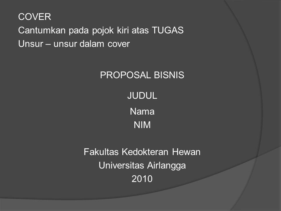 COVER Cantumkan pada pojok kiri atas TUGAS Unsur – unsur dalam cover PROPOSAL BISNIS JUDUL Nama NIM Fakultas Kedokteran Hewan Universitas Airlangga 2010