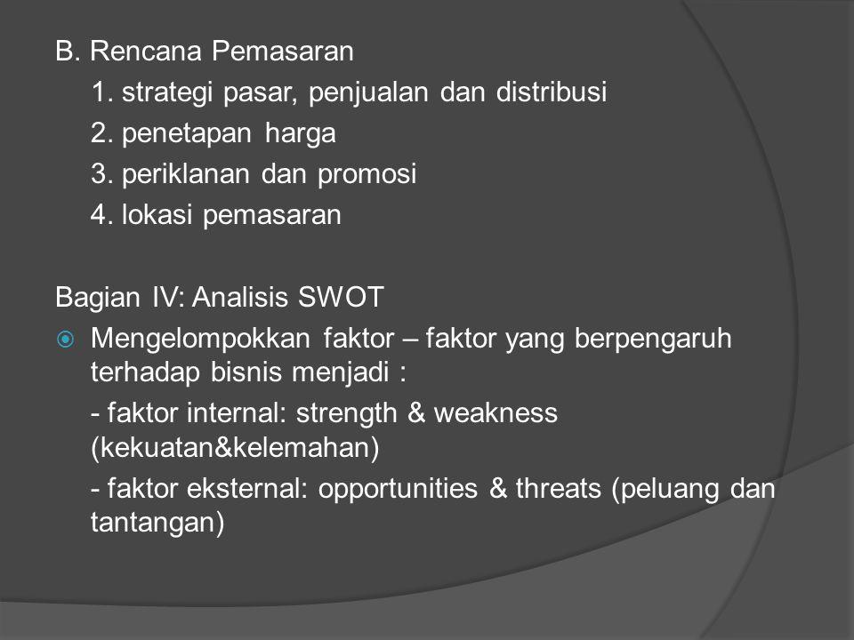 B. Rencana Pemasaran 1. strategi pasar, penjualan dan distribusi. 2. penetapan harga. 3. periklanan dan promosi.