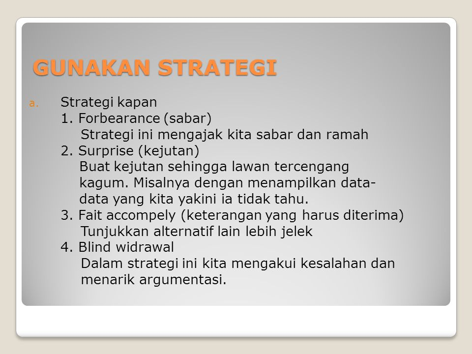 GUNAKAN STRATEGI Strategi kapan 1. Forbearance (sabar)