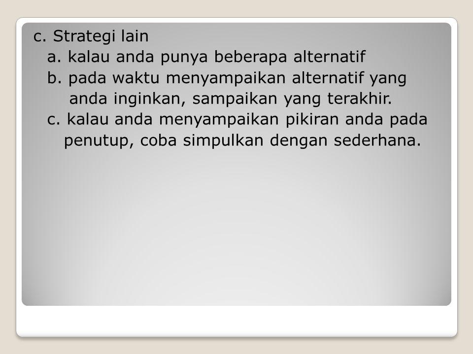 c. Strategi lain a. kalau anda punya beberapa alternatif b