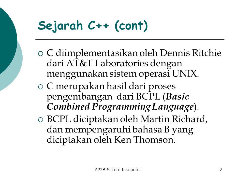 Sejarah C++ (cont) C diimplementasikan oleh Dennis Ritchie dari AT&T Laboratories dengan menggunakan sistem operasi UNIX.