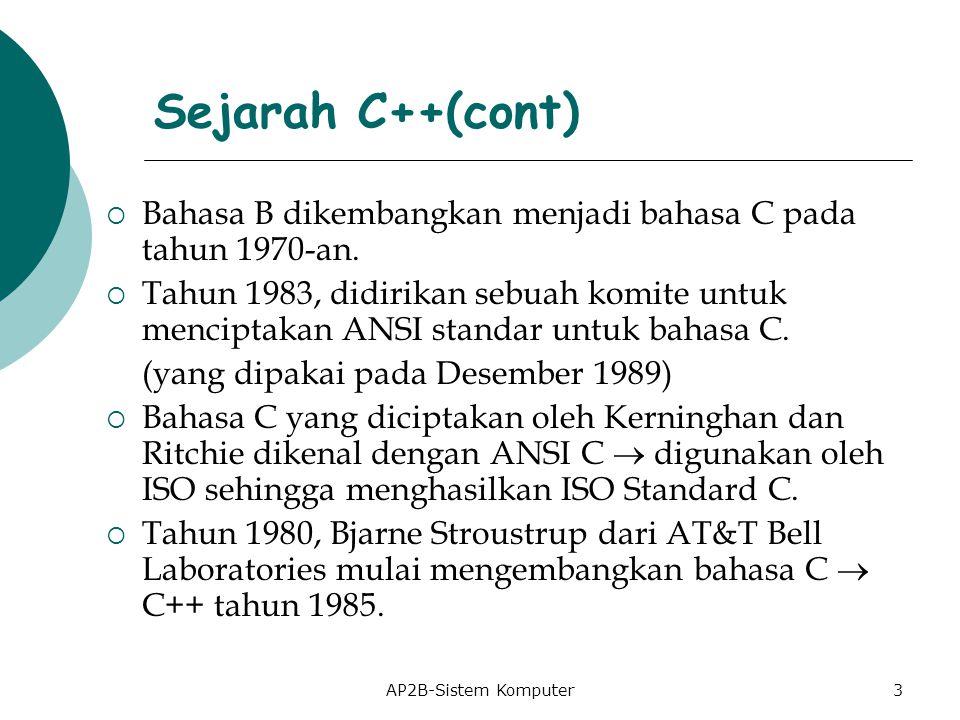 Sejarah C++(cont) Bahasa B dikembangkan menjadi bahasa C pada tahun 1970-an.