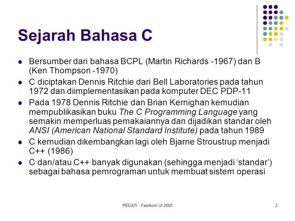 Sejarah Bahasa C Bersumber dari bahasa BCPL (Martin Richards -1967) dan B (Ken Thompson -1970)