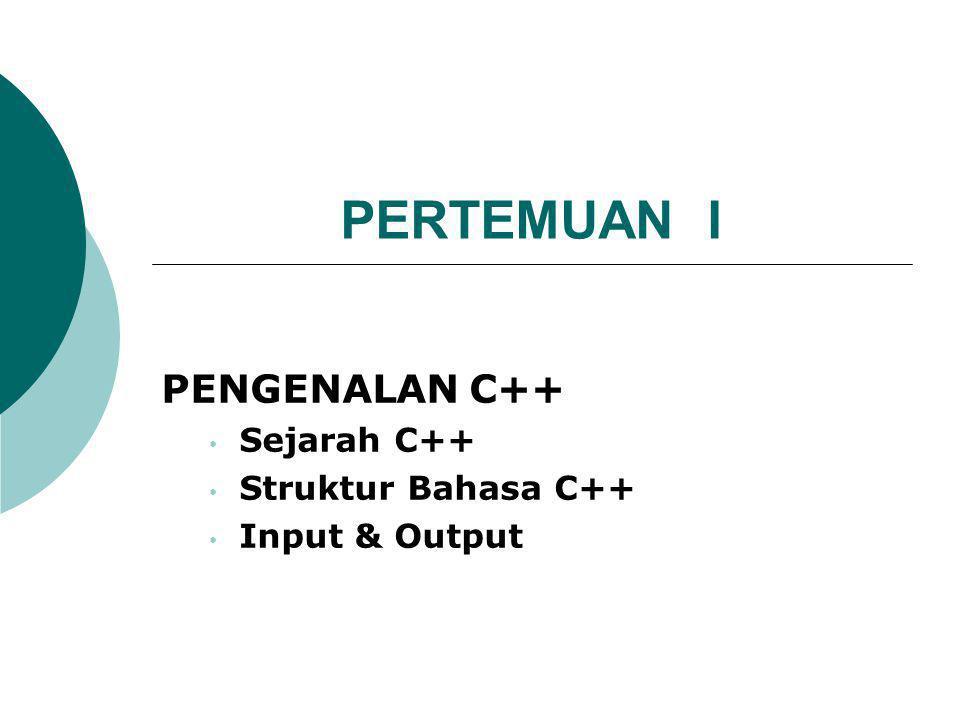 PENGENALAN C++ Sejarah C++ Struktur Bahasa C++ Input & Output