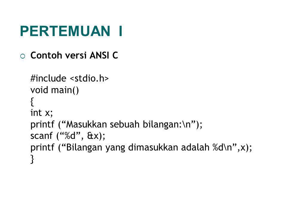PERTEMUAN I Contoh versi ANSI C #include <stdio.h> void main() {