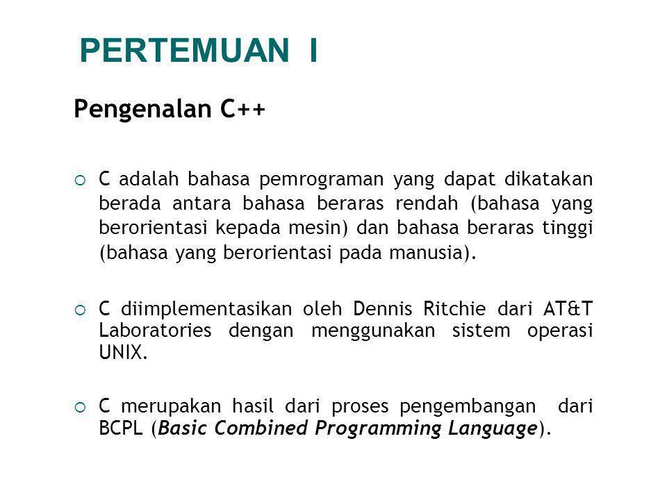 PERTEMUAN I Pengenalan C++