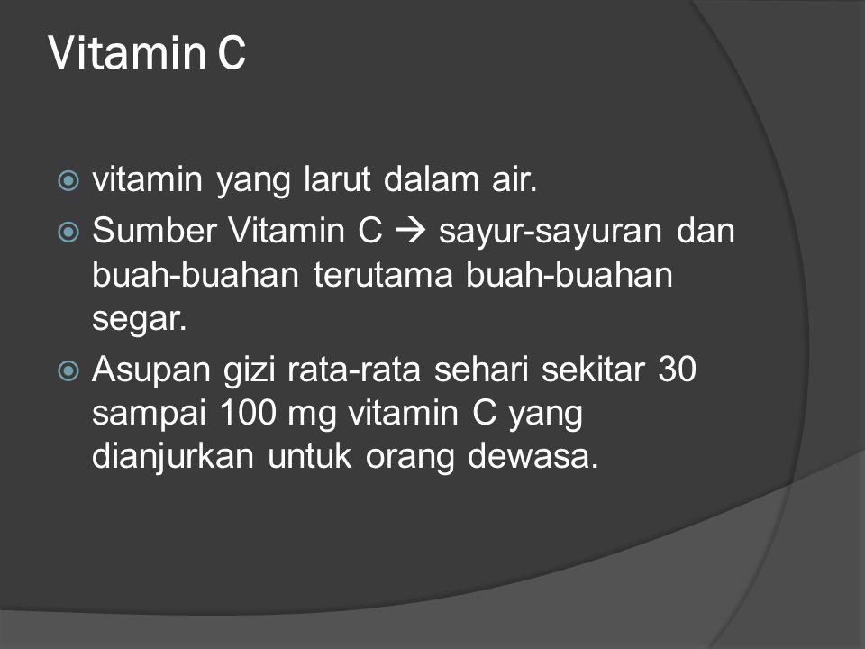 Vitamin C vitamin yang larut dalam air.