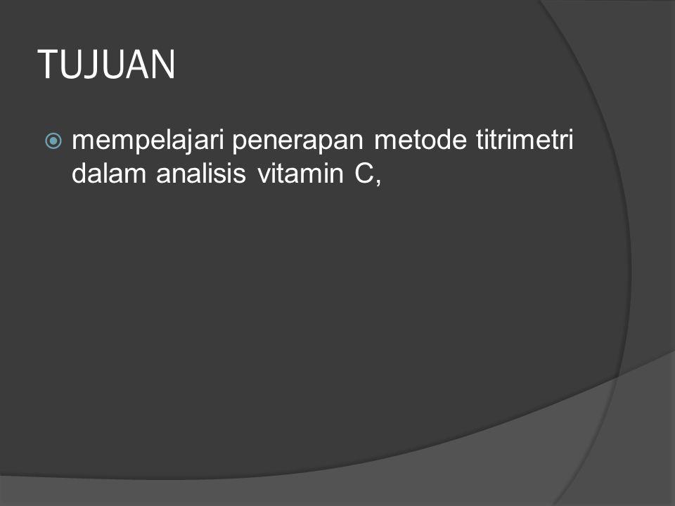 TUJUAN mempelajari penerapan metode titrimetri dalam analisis vitamin C,