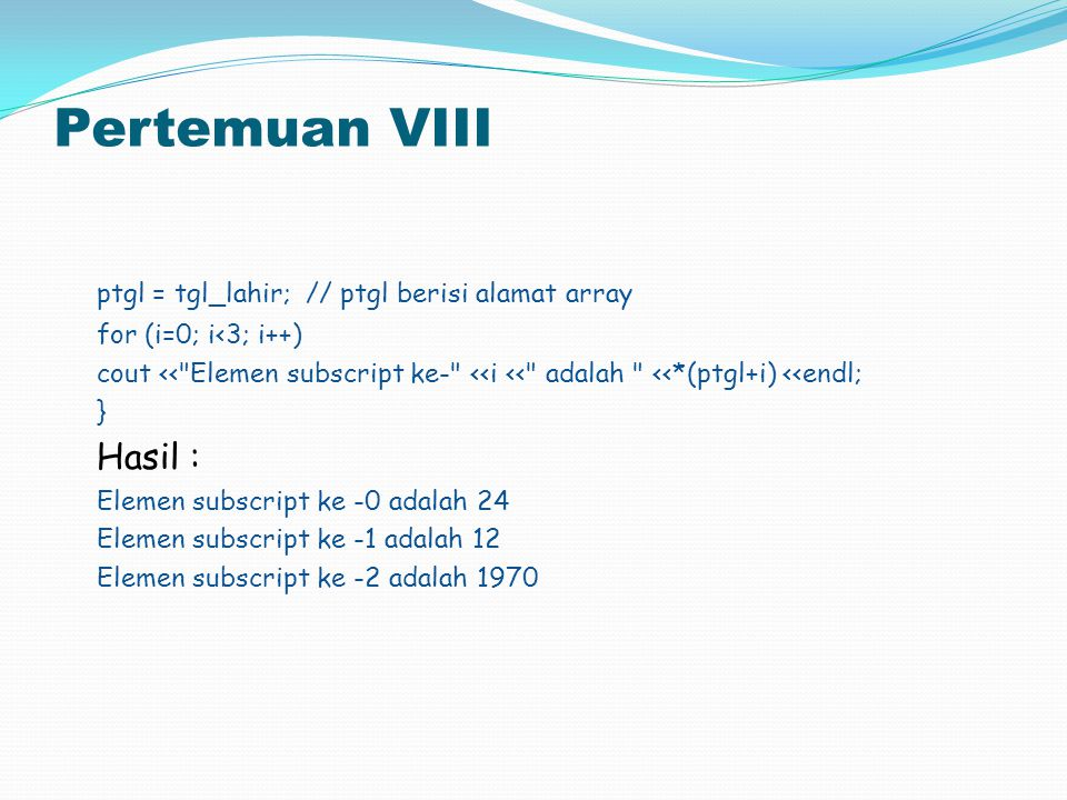 Pertemuan VIII ptgl = tgl_lahir; // ptgl berisi alamat array