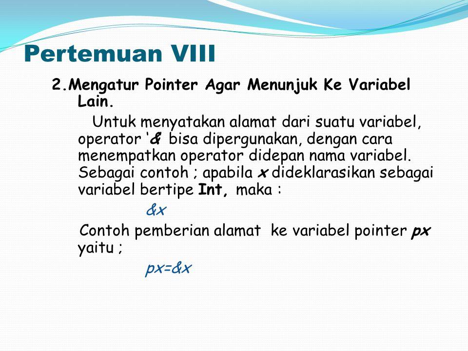 Pertemuan VIII 2.Mengatur Pointer Agar Menunjuk Ke Variabel Lain.