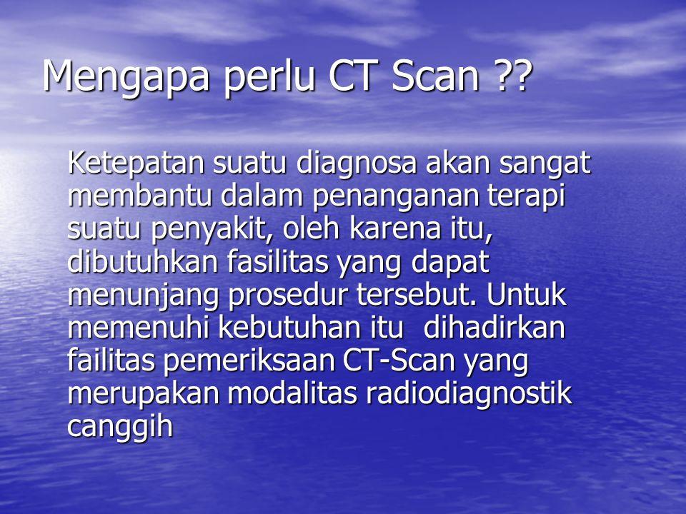Mengapa perlu CT Scan