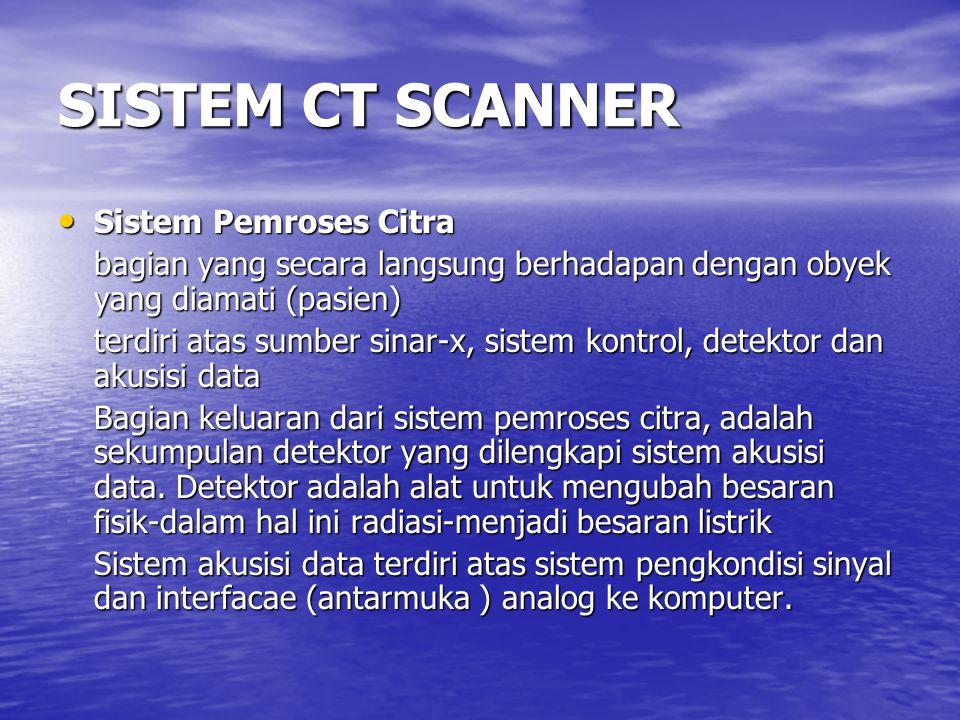 SISTEM CT SCANNER Sistem Pemroses Citra