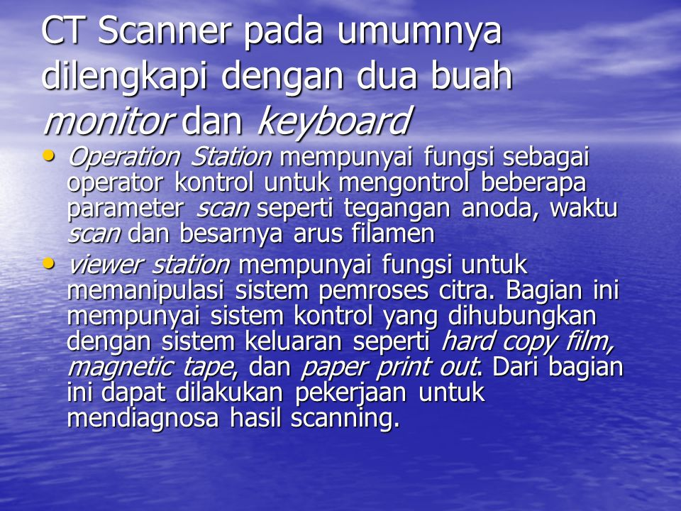 CT Scanner pada umumnya dilengkapi dengan dua buah monitor dan keyboard