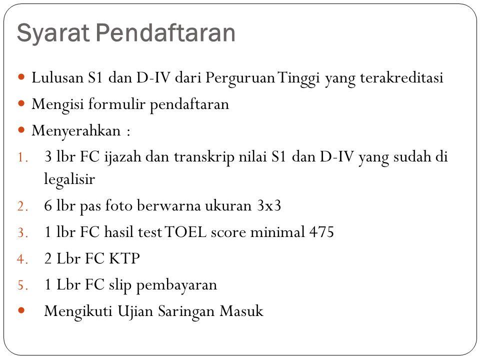 Syarat Pendaftaran Lulusan S1 dan D-IV dari Perguruan Tinggi yang terakreditasi. Mengisi formulir pendaftaran.
