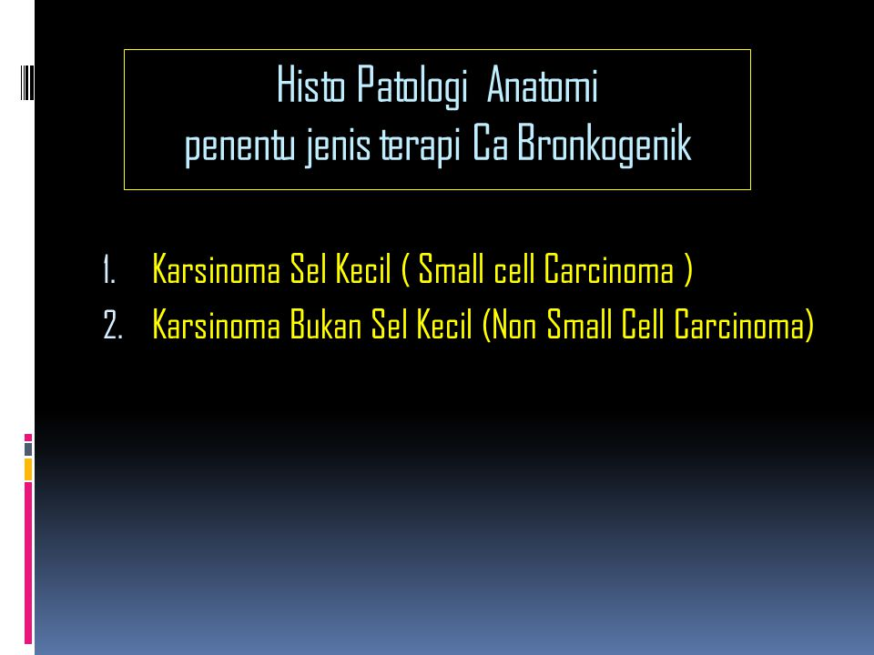 Histo Patologi Anatomi penentu jenis terapi Ca Bronkogenik