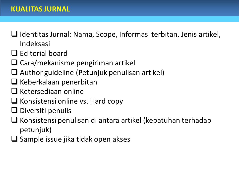 KUALITAS JURNAL Identitas Jurnal: Nama, Scope, Informasi terbitan, Jenis artikel, Indeksasi. Editorial board.