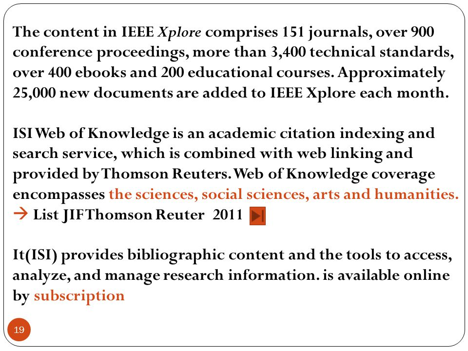 The content in IEEE Xplore comprises 151 journals, over 900 conference proceedings, more than 3,400 technical standards, over 400 ebooks and 200 educational courses. Approximately 25,000 new documents are added to IEEE Xplore each month.