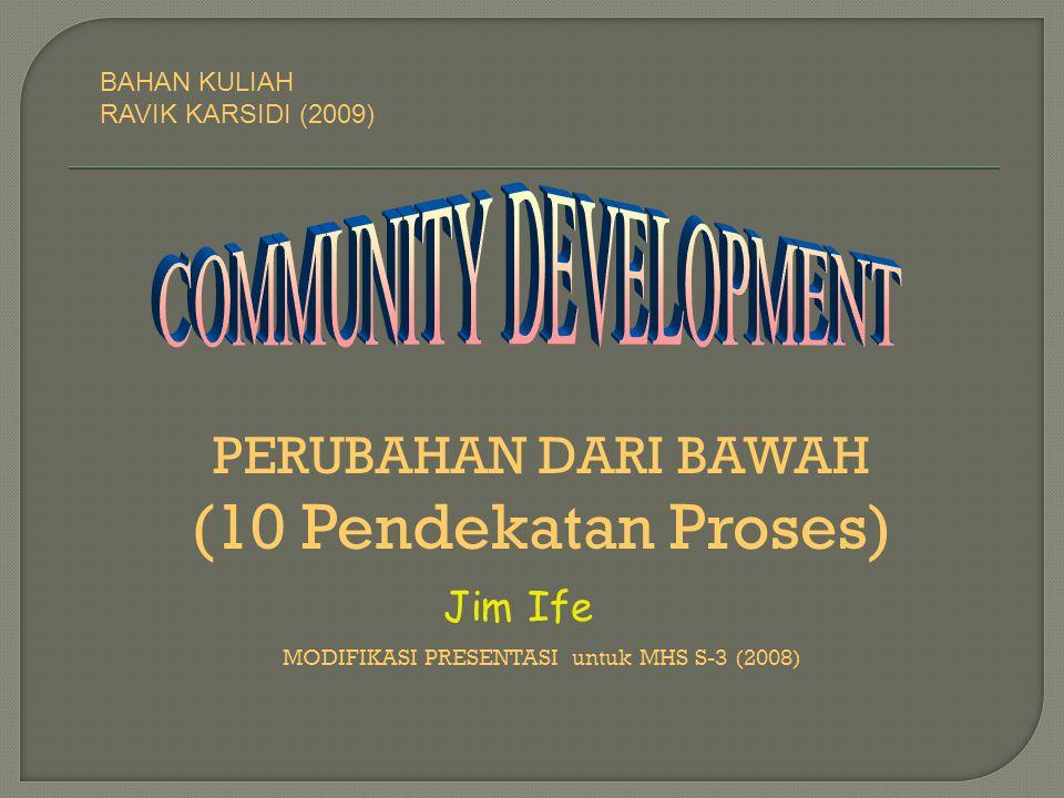 (10 Pendekatan Proses) PERUBAHAN DARI BAWAH Jim Ife BAHAN KULIAH