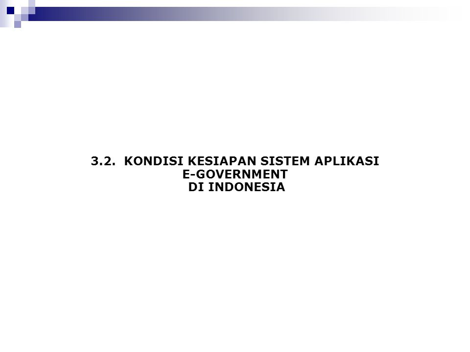 3.2. KONDISI KESIAPAN SISTEM APLIKASI E-GOVERNMENT DI INDONESIA