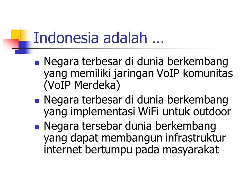 Indonesia adalah … Negara terbesar di dunia berkembang yang memiliki jaringan VoIP komunitas (VoIP Merdeka)