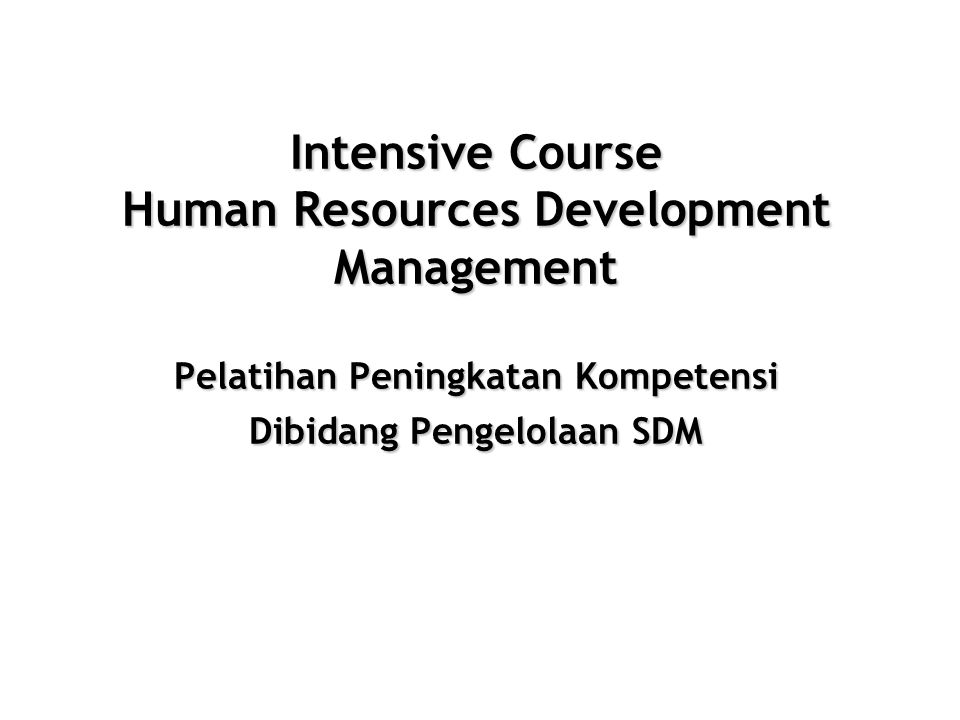 Intensive Course Human Resources Development Management Pelatihan Peningkatan Kompetensi Dibidang Pengelolaan SDM