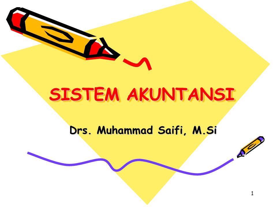 SISTEM AKUNTANSI Drs. Muhammad Saifi, M.Si