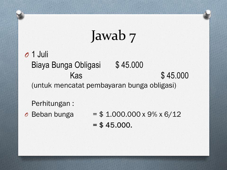 Jawab 7 1 Juli Biaya Bunga Obligasi $ 45.000 Kas $ 45.000 (untuk mencatat pembayaran bunga obligasi) Perhitungan :
