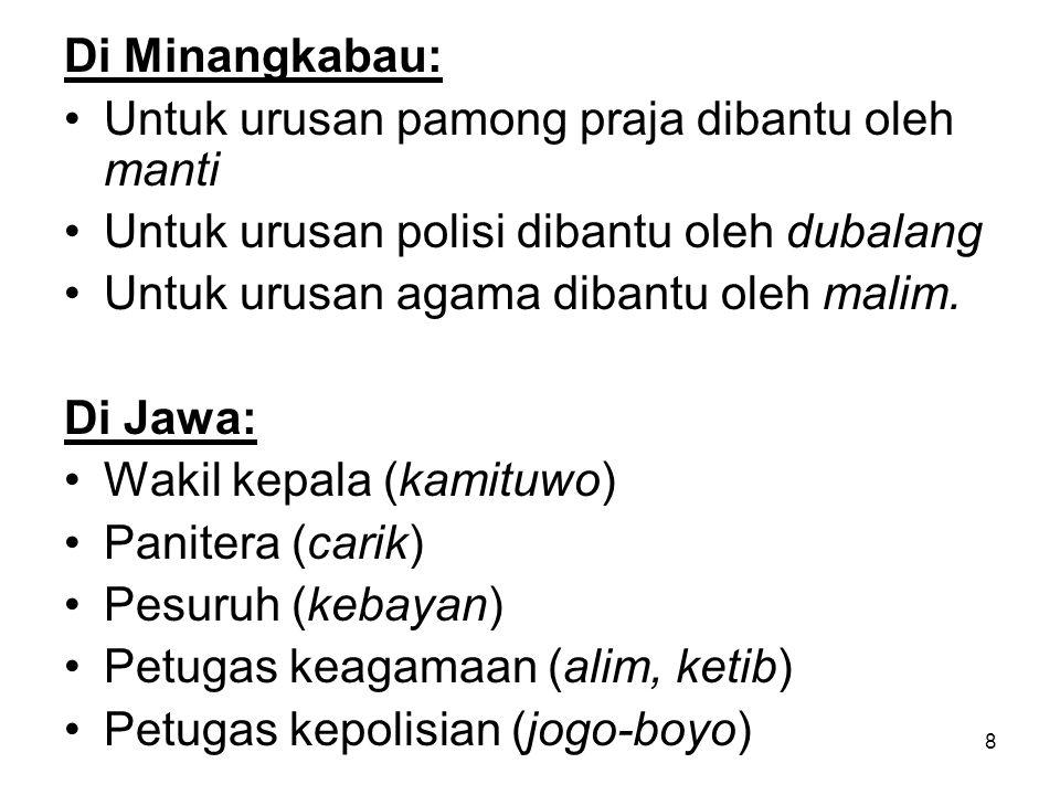 Di Minangkabau: Untuk urusan pamong praja dibantu oleh manti. Untuk urusan polisi dibantu oleh dubalang.