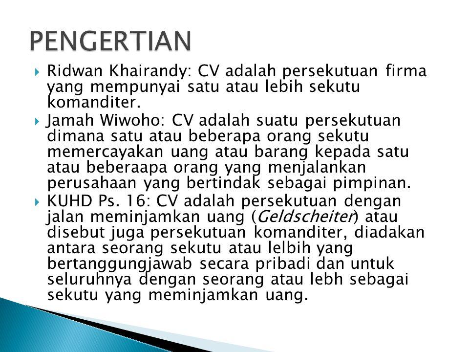 PENGERTIAN Ridwan Khairandy: CV adalah persekutuan firma yang mempunyai satu atau lebih sekutu komanditer.