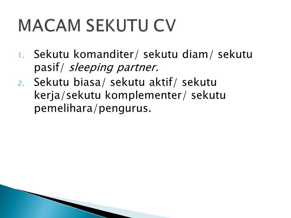 MACAM SEKUTU CV Sekutu komanditer/ sekutu diam/ sekutu pasif/ sleeping partner.