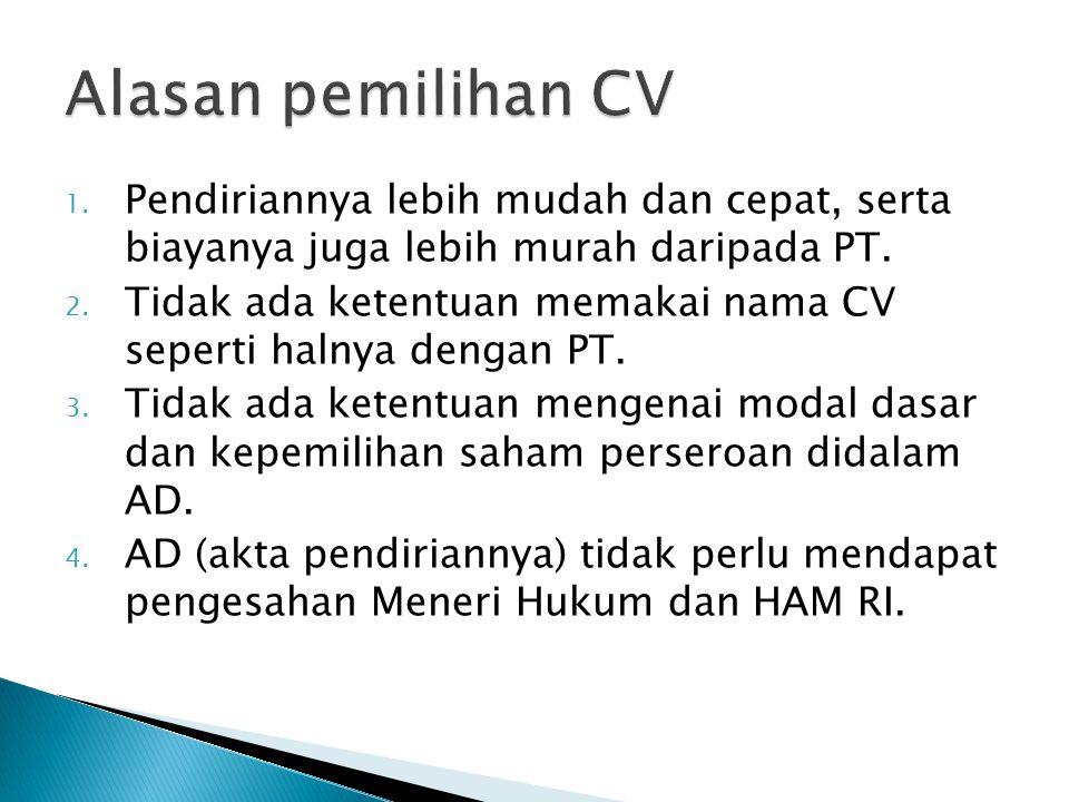 Alasan pemilihan CV Pendiriannya lebih mudah dan cepat, serta biayanya juga lebih murah daripada PT.