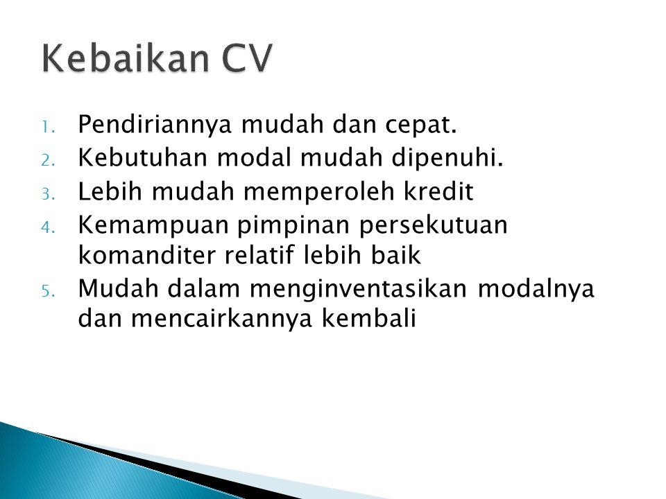 Kebaikan CV Pendiriannya mudah dan cepat.