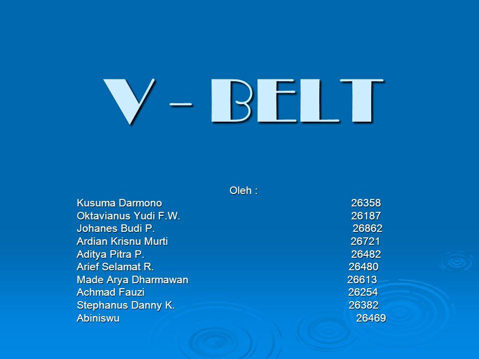 V - BELT Oleh : Kusuma Darmono 26358 Oktavianus Yudi F.W. 26187