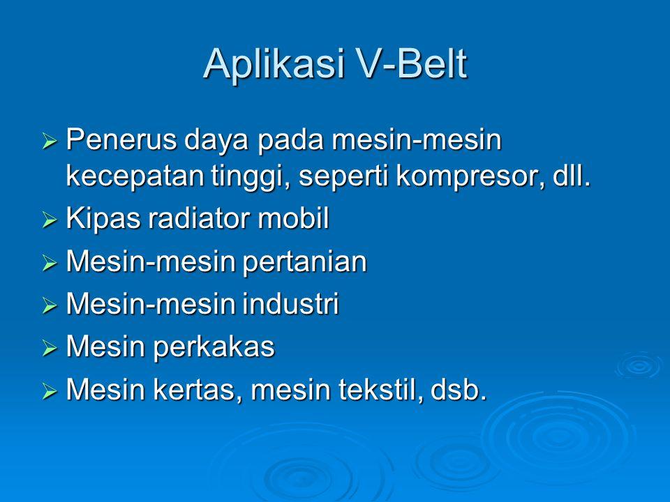 Aplikasi V-Belt Penerus daya pada mesin-mesin kecepatan tinggi, seperti kompresor, dll. Kipas radiator mobil.