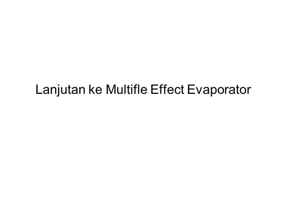 Lanjutan ke Multifle Effect Evaporator