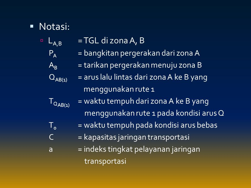 Notasi: LA,B = TGL di zona A, B PA = bangkitan pergerakan dari zona A