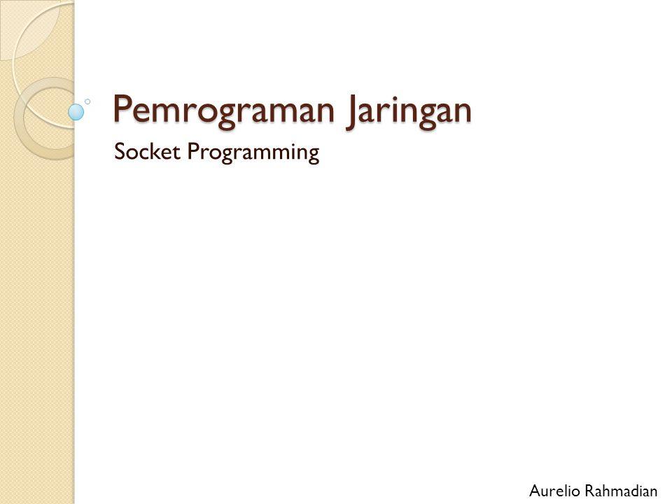 Pemrograman Jaringan Socket Programming Aurelio Rahmadian