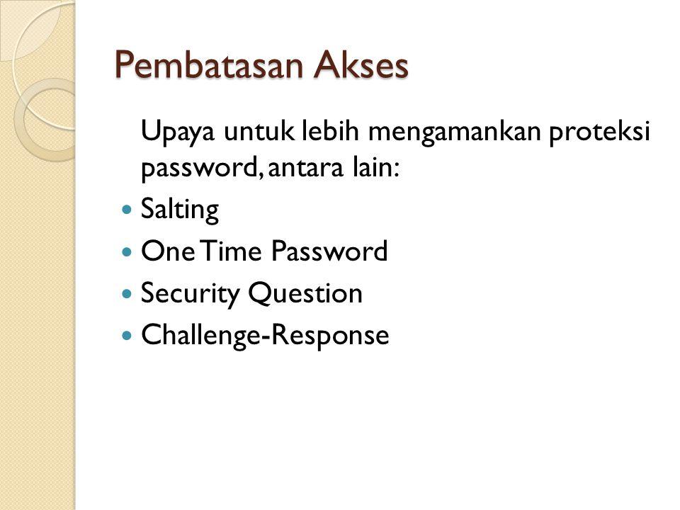 Pembatasan Akses Upaya untuk lebih mengamankan proteksi password, antara lain: Salting. One Time Password.