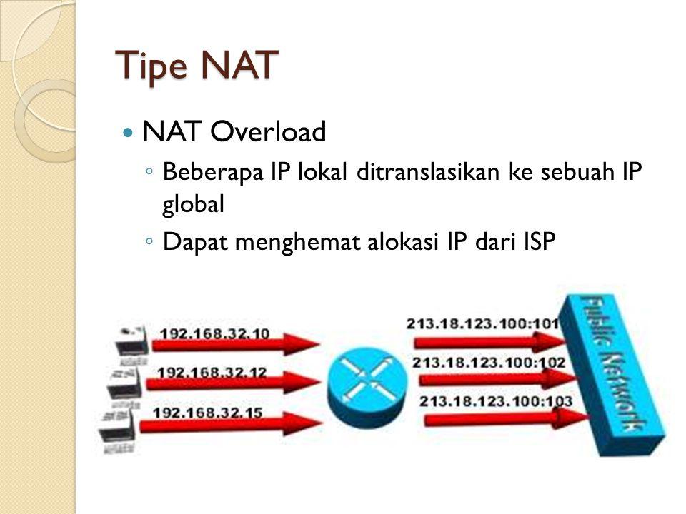 Tipe NAT NAT Overload. Beberapa IP lokal ditranslasikan ke sebuah IP global.