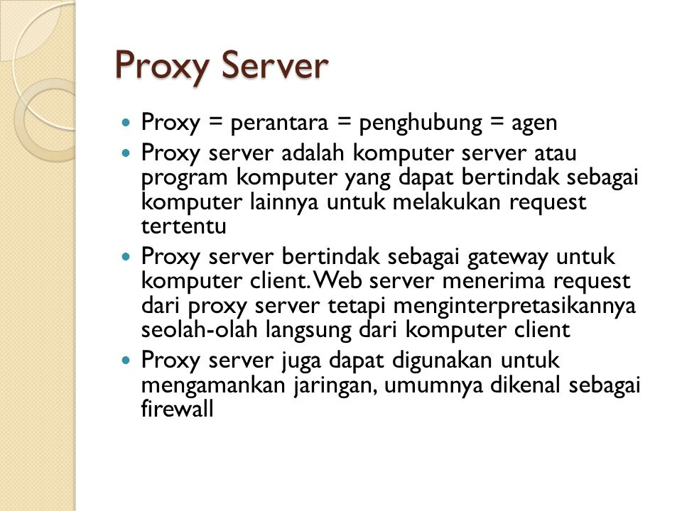 Proxy Server Proxy = perantara = penghubung = agen
