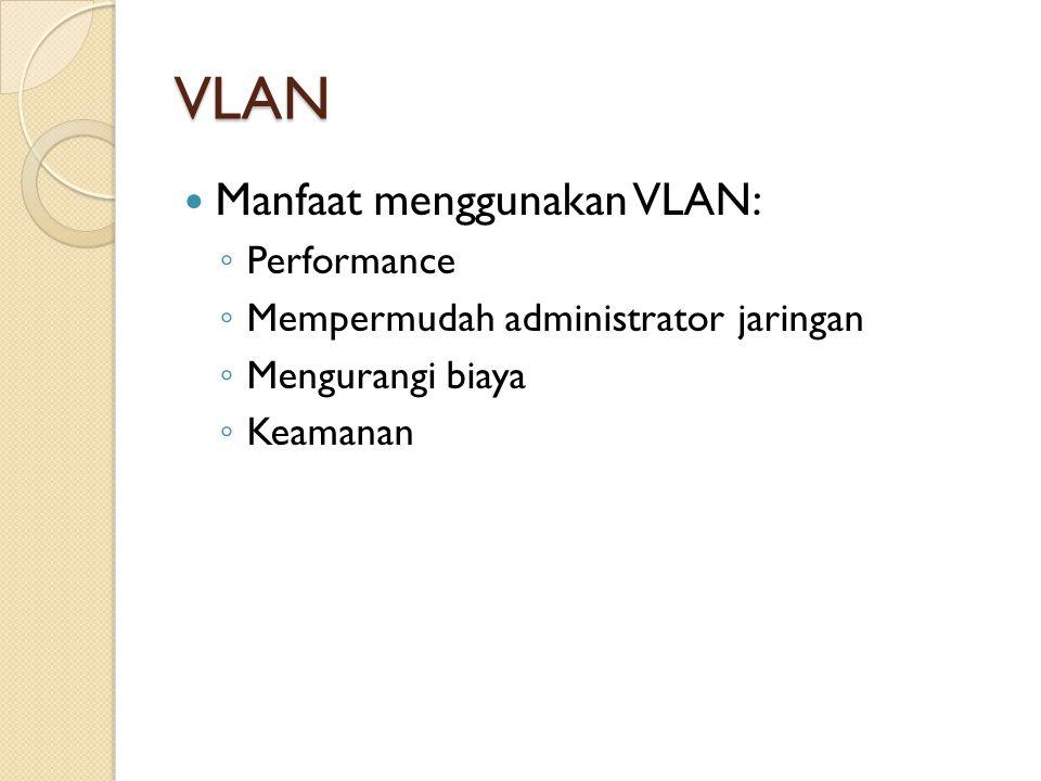 VLAN Manfaat menggunakan VLAN: Performance