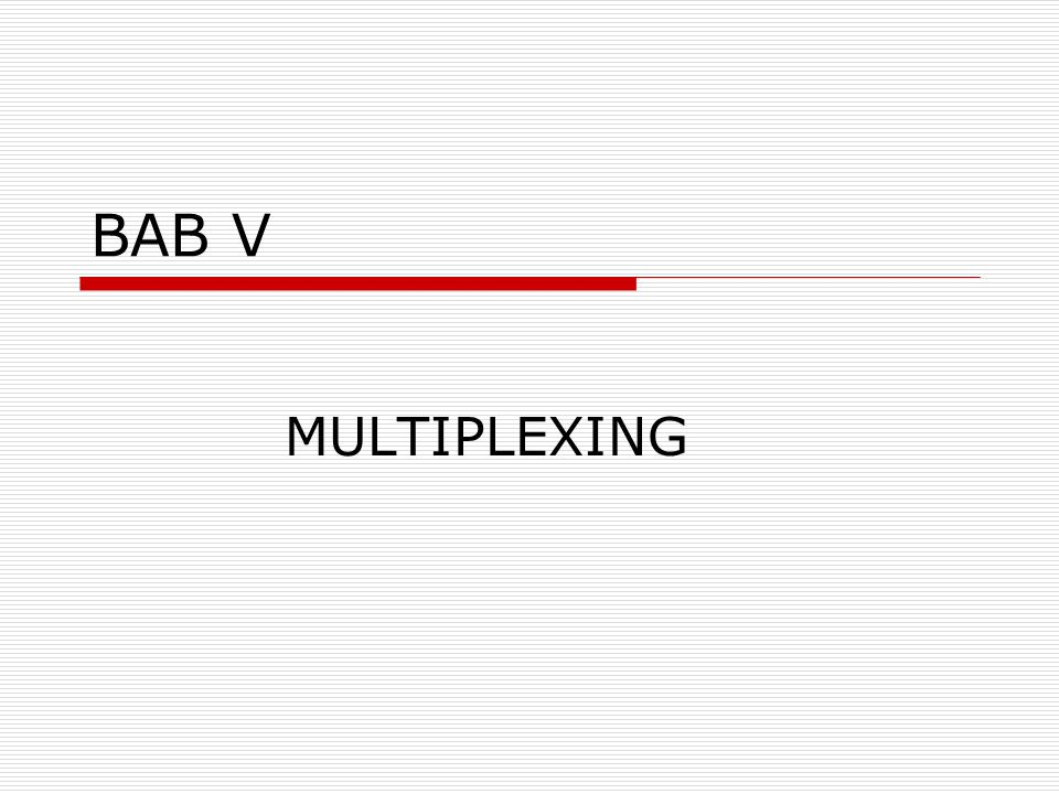 BAB V MULTIPLEXING