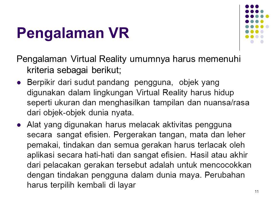 Pengalaman VR Pengalaman Virtual Reality umumnya harus memenuhi kriteria sebagai berikut;