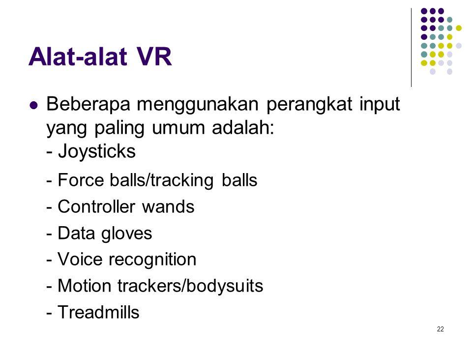 Alat-alat VR Beberapa menggunakan perangkat input yang paling umum adalah: - Joysticks. - Force balls/tracking balls.