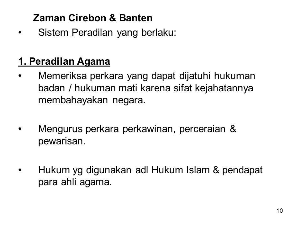 Zaman Cirebon & Banten Sistem Peradilan yang berlaku: 1. Peradilan Agama.